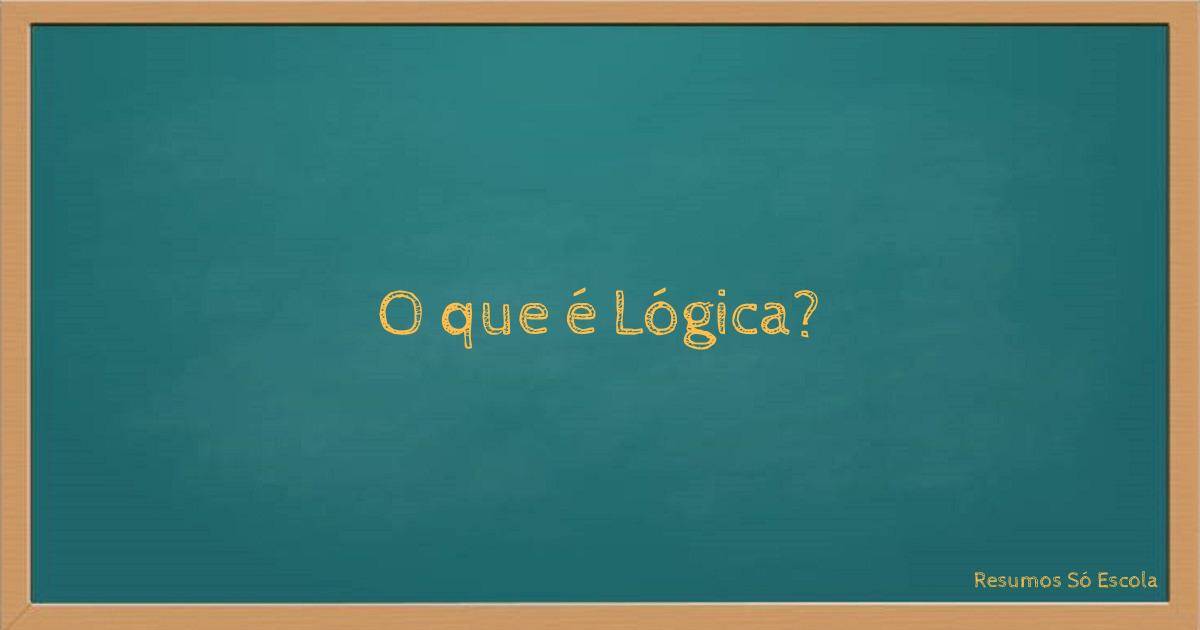 O que é Lógica?