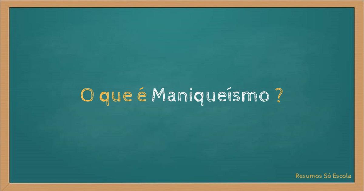 O que é Maniqueísmo?