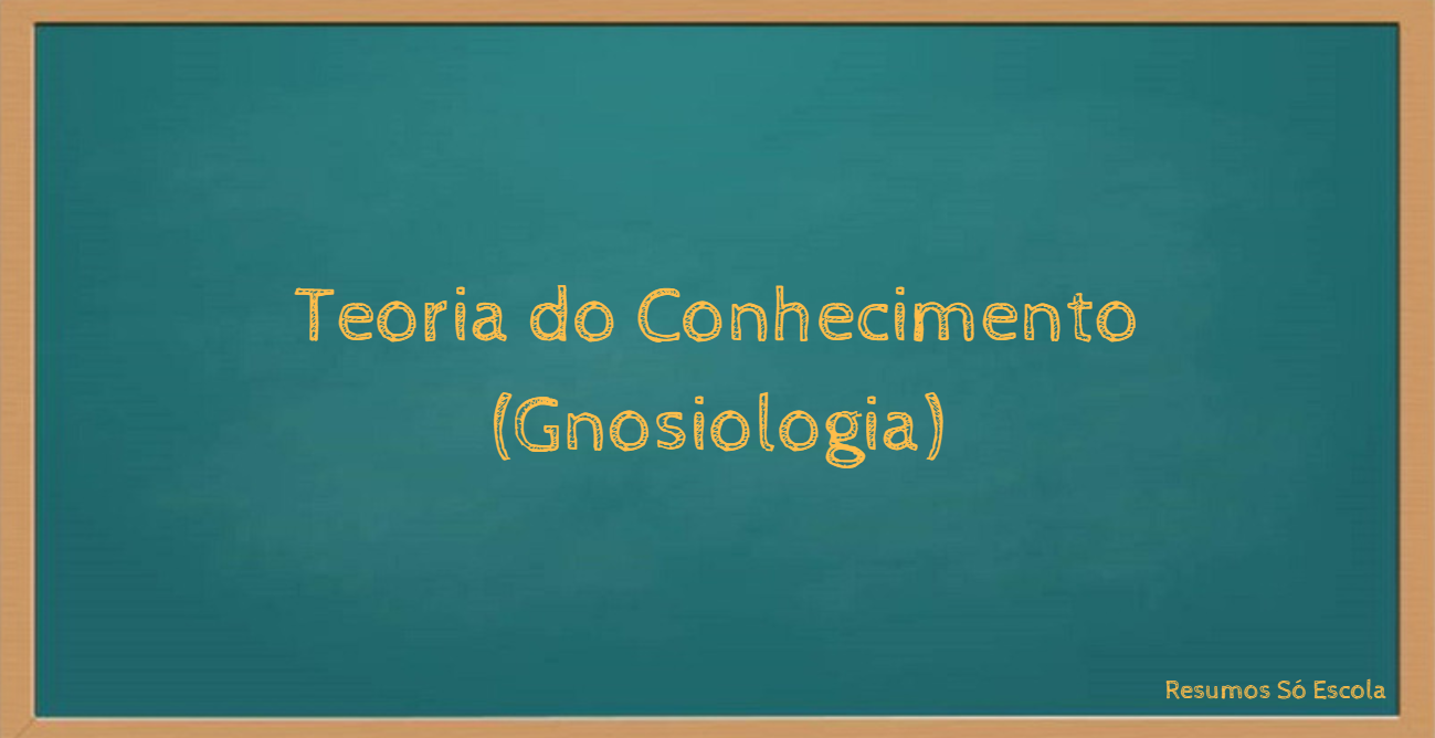 Teoria do Conhecimento (Gnosiologia)